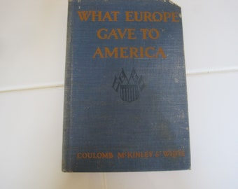 What Europe Gave To America By Coulomb McKinley & White 1927 Book