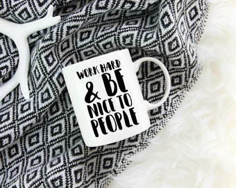Work Hard and Be Nice to People Mug - Office Mug - Gift for Coworker - Work Hard Be Nice - Motivational Quote Mug - Inspirational Quote