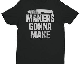Knife Maker or Blacksmith Shirt MAKERS GONNA MAKE