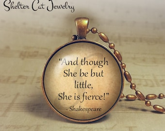 "And Though She Be But Little Necklace - Shakespeare Quote - 1-1/4"" Circle Pendant or Key Ring - Handmade Wearable Photo Art Jewelry - Gift"