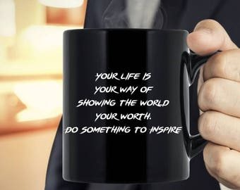 Inspirational Quote Mug Coffee Tea Mug