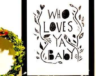 Who Loves Ya Baby. Black and white Linocut Block Print