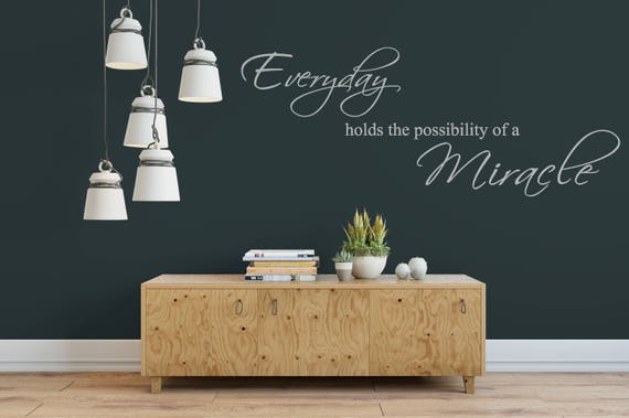 Everyday Holds the Possibility of a Miracle Vinyl Wall Decal