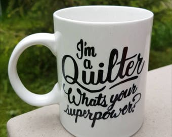 I'm A Quilter What's Your Superpower Mug