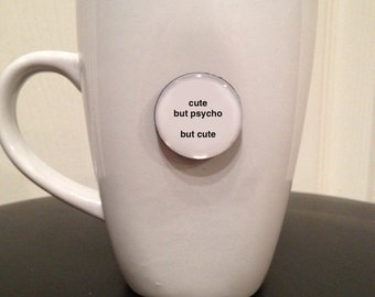 Quote | Mug | Magnet | Cute But Psycho But Cute