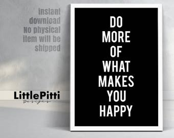 Inspirational print, motivational print, Do More Of What Makes You Happy, black and white wall art, Minimalist art, Instant Download