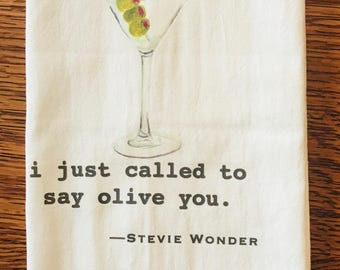 Funny tea towel: i just called to say olive you.  Stevie Wonder