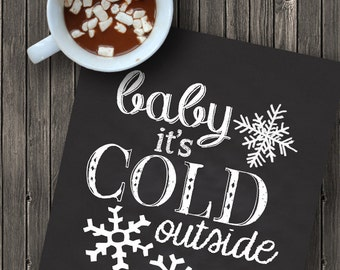 Baby It's Cold Outside - Christmas Chalkboard Printable - Instant Download - 16x20 8x10 - Digital File