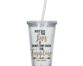 Just Say the Lines & Don't Trip Over the Furniture 16oz Acrylic Tumbler - Noel Coward, Theater Gifts, Theatre Gifts, Musical Theatre Gifts