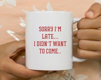 I'm late Coffee Mug, funny mug, gift for her, Novelty Mug, Best gift , Unique Mug, coffe mug gift