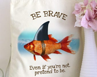 "Be Brave Motivational quote Goldfish with shark fin Tote Bag - 16"" x 15"""