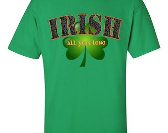 Irish all year long shirt, Irish Shirt, Green Shamrock Shirt, St. Patrick's Day T-Shirt