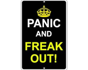 Panic and Freak Out! Metal Aluminum Sign