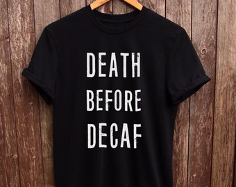 Death Before Decaf  Tshirt - coffee shirts, funny coffee tshirt, tumblr coffee tshirt, coffee accessories, coffee lover gifts, coffee prints