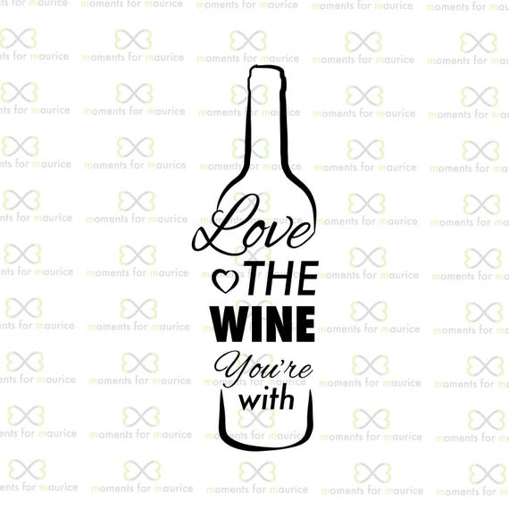 Download Love The Wine You're With Wine Wine Love Wine Drinkers