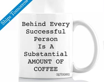 Behind Every Successful Person Is A Substantial Amount Of Coffee Funny Coffee Mug