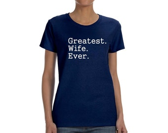Greatest Wife Ever Women's T-shirt Husband Wife Marriage Anniversary Gift Tee