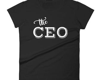 CEO Shirt | The CEO T-Shirt | Entrepreneur Gift | Women's short sleeve t-shirt
