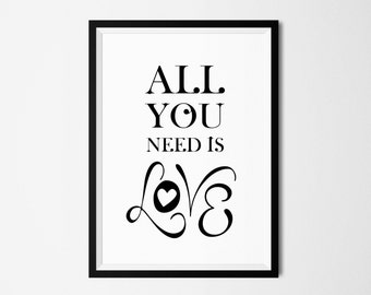 Wall art. Poster print. Wall decor. Art print. Decoration print. Quote print. Black & white. All you need is love. Instant download.