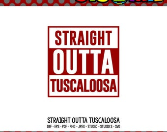 Straight Outta SVG Straight Outta Shirt Alabama SVG State SVG Tuscaloosa svg Tuscaloosa Alabama Tshirt Design Cricut Files dxf png
