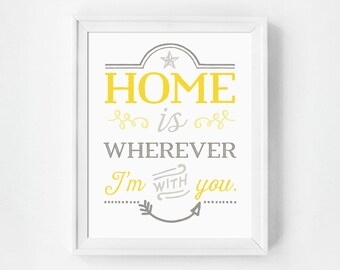 Mother's Day, Inspirational Quote Print, Home Is Wherever Im With You Typography Poster, Yellow & Gray Wall Decor, Typographic Print
