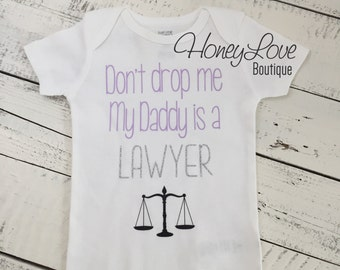 Don't drop me My Daddy is a LAWYER - cute funny baby girl bodysuit shirt - Dad, Father's Day gift - newborn infant toddler little girl