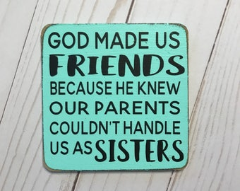 God made us FRIENDS because he knew our parents couldn't handle us as sisters - kitchen magnet - best friend gift - funny friend quote