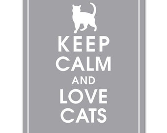 Keep Calm and LOVE CATS - Art Print (Featured in Dolphin Grey) Keep Calm Art Prints and Posters