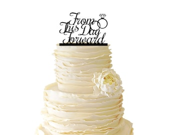From This Day Forward With Diamond Ring - Wedding - Bridal Shower - Anniversary - Acrylic or Baltic Birch Special Event Cake Topper - 038