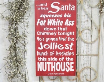 IN STOCK~   And when Santa squeezes his fat white ass down that chimney tonight he's gonna find 9.5x18 Solid Wood Sign Choose hanger