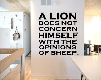 A Lion does not concern himself with the opinions of sheep WALL DECAL