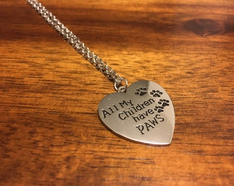All My Children Have Paws Necklace - Dog Necklace - Pet Necklace - Dog Jewelry - Pet Jewelry - Pet Pendant - Fur Baby - Puppy Love - Paws