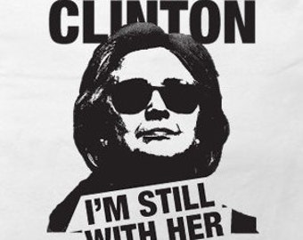 Hillary Clinton sweatshirt - I'm Still With Her -  - Available in S, M, L, XL And 2XL - 2 Colors