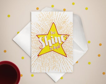 You Shine So Bright Greeting Card 5x7 (A-7) Congratulations / Encouragement