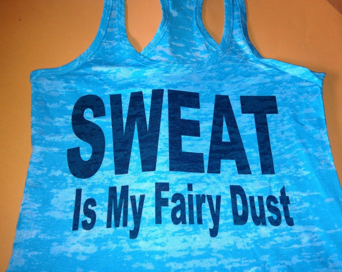 Sweat is My Fairy Dust print Shirt. Black Ink motivational workout shirt. Ladies Fitness Shirt. Exercise Shirt. Racerback Burnout Tank top