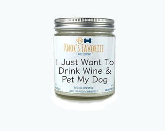 I Just want To Drink Wine & Pet My Dog, Dog Mom Gifts, Scented Candle, Dog Lover Gift, Dog Lover Gifts Dog Gift Gifts for Dog Lover Fur Mama
