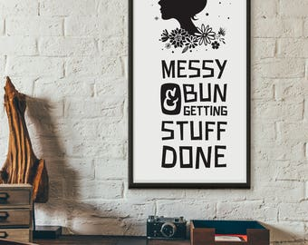 Messy Bun and Getting Stuff Done, printable quote, wall art, digital prints, typography poster, wall décor