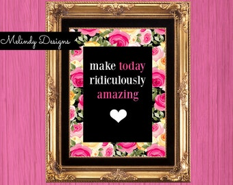 "Pink Black and Floral ""Make Today Ridiculously Amazing"" 8x10 Motivational and Inspirational Print"
