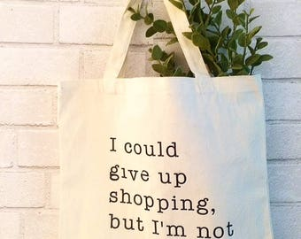 I could give up shopping, but I'm not a quitter canvas bag