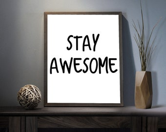 Stay Awesome Digital Art Print - Inspirational Awesome Wall Art, Motivational You Are Awesome Quote Art, Printable Be Awesome Typography