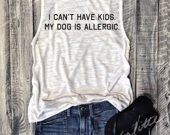 Sale!! I Can't Have Kids. My Dog Is Allergic...Dog Lovers Muscle Tee in White Slub/Black Workout Top, Muscle Tank, Dog Mom ,Workout Top
