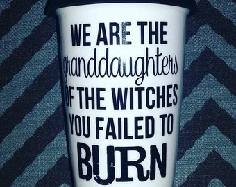 We are the granddaughters of the witches you failed to burn
