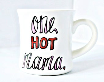 One Hot Mama, Funny New Mom Gift, Statement Mug, Funny Mug for Wife, Funny Mom Mug, Funny Mothers Day Gift, tea cup, funny mugs for women