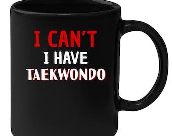 Taekwondo - I Can't I Have Taekwondo 11 oz Black Coffee Mug