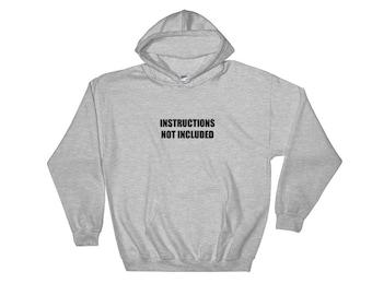 Instructions Not Included Hooded Sweatshirt, Hoodie for men or women