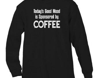 Today's Good Mood Is Sponsored By Coffee Funny Caffeine Addict Mocha Espresso Shot Roast Bean Grounds Men's Longsleeve Shirt SF_0102