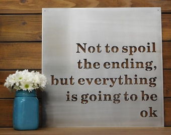 Not To Spoil The Ending But Everything Is Going To Be Ok, Metal Sign, Metal Wall Art