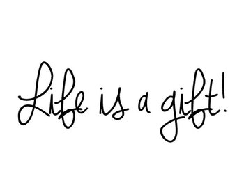 Life is a gift - cling rubber stamp