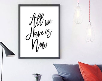 All We Have Is Now -  Printable Wall Art, Motivational Print, wall art, wall print, Printable Art, Typography, Wall decor, Printable Quote