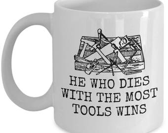 Funny Carpenter Mug - Woodworker Gift Idea - Carpentry, Woodworking Present - He Who Dies With The Most Tools Wins